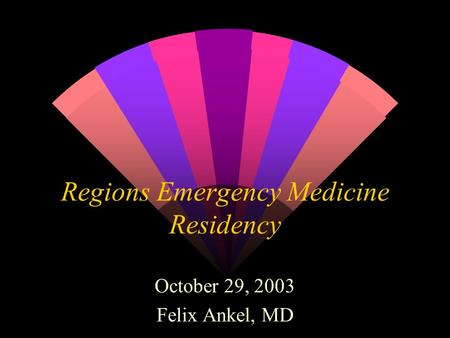 Regions Emergency Medicine Residency October 29, 2003 Felix Ankel, MD.