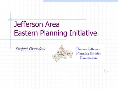 Jefferson Area Eastern Planning Initiative Project Overview.