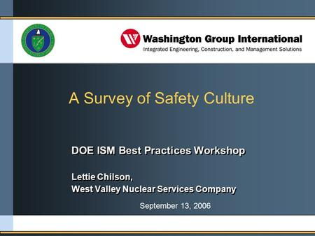 A Survey of Safety Culture DOE ISM Best Practices Workshop Lettie Chilson, West Valley Nuclear Services Company DOE ISM Best Practices Workshop Lettie.