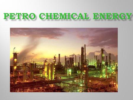  Petro Chemical Energy o We are the global leader in energy loss surveys having over 25 years experience making your businesses more efficient. o Highly.