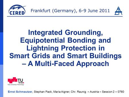 Integrated Grounding, Equipotential Bonding and Lightning Protection in Smart Grids and Smart Buildings – A Multi-Faced Approach Ladies and gentlemen,