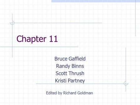 Chapter 11 Bruce Gaffield Randy Binns Scott Thrush Kristi Partney Edited by Richard Goldman.