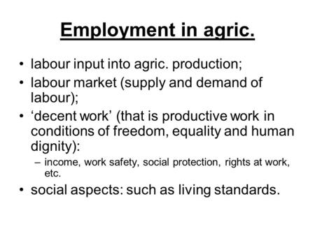 Employment in agric. labour input into agric. production; labour market (supply and demand of labour); 'decent work' (that is productive work in conditions.