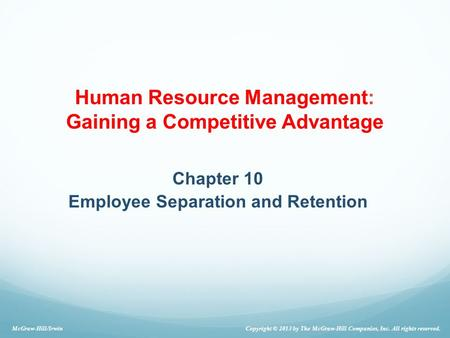 Human Resource Management: Gaining a Competitive Advantage Chapter 10 Employee Separation and Retention McGraw-Hill/Irwin Copyright © 2013 by The McGraw-Hill.