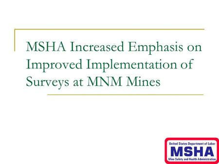 MSHA Increased Emphasis on Improved Implementation of Surveys at MNM Mines.