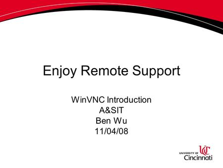 Enjoy Remote Support WinVNC Introduction A&SIT Ben Wu 11/04/08.