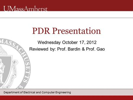 Department of Electrical and Computer Engineering PDR Presentation Wednesday October 17, 2012 Reviewed by: Prof. Bardin & Prof. Gao.