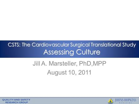 Jill A. Marsteller, PhD,MPP August 10, 2011 CSTS: The Cardiovascular Surgical Translational Study Assessing Culture.