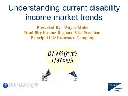 For producer use only. Not for use in sales situations. - 1 - Understanding current disability income market trends Presented By: Wayne Mohr Disability.
