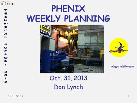 10/31/2013 1 PHENIX WEEKLY PLANNING Oct. 31, 2013 Don Lynch Happy Halloween!