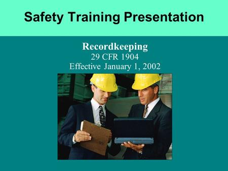 Safety Training Presentation Recordkeeping 29 CFR 1904 Effective January 1, 2002.