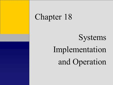 1 Chapter 1 Introduction to Accounting Information Systems Chapter 18 Systems Implementation and Operation.