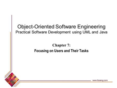 Object-Oriented Software Engineering Practical Software Development using UML and Java Chapter 7: Focusing on Users and Their Tasks.
