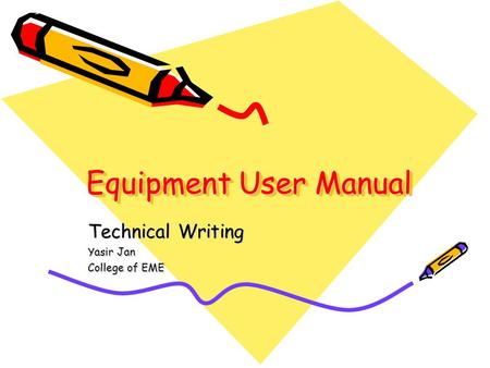 Equipment User Manual Technical Writing Yasir Jan College of EME.