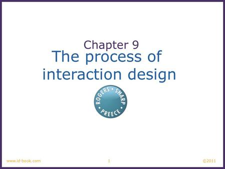 ©2011 1www.id-book.com The process of interaction design Chapter 9.