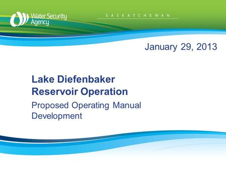 January 29, 2013 Lake Diefenbaker Reservoir Operation Proposed Operating Manual Development.