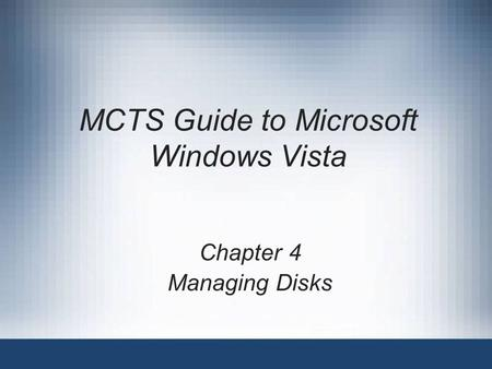 MCTS Guide to Microsoft Windows Vista Chapter 4 Managing Disks.