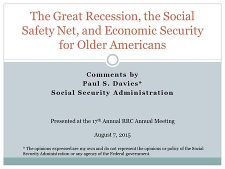 Comments by Paul S. Davies* Social Security Administration The Great Recession, the Social Safety Net, and Economic Security for Older Americans Presented.