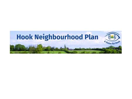 Ongoing The Hook Neighbourhood Plan Steering Group – Barry Deller (Chair & Site Selection Lead) – Diana Whittaker (Secretary) – Sue Mesher (Community.