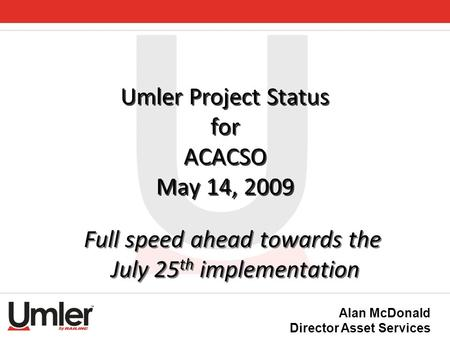 Umler Project Status for ACACSO May 14, 2009 Full speed ahead towards the July 25 th implementation Full speed ahead towards the July 25 th implementation.