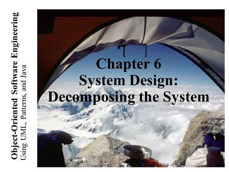Using UML, Patterns, and Java Object-<strong>Oriented</strong> Software Engineering Chapter 6 System Design: Decomposing the System.