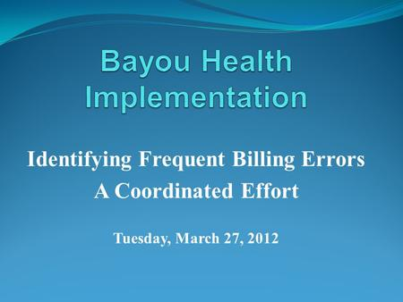 Identifying Frequent Billing Errors A Coordinated Effort Tuesday, March 27, 2012.