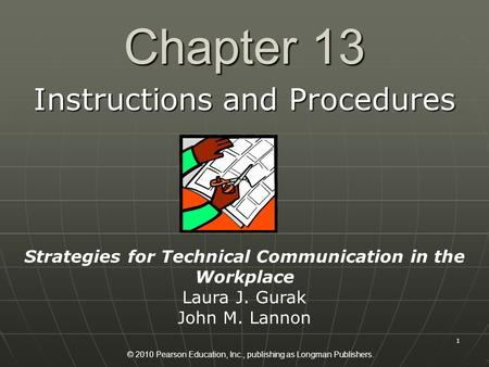 © 2010 Pearson Education, Inc., publishing as Longman Publishers. 1 Chapter 13 Instructions and Procedures Strategies for Technical Communication in the.