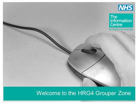 Welcome to the HRG4 Grouper Zone. HRG4 Grouper - Group your data.