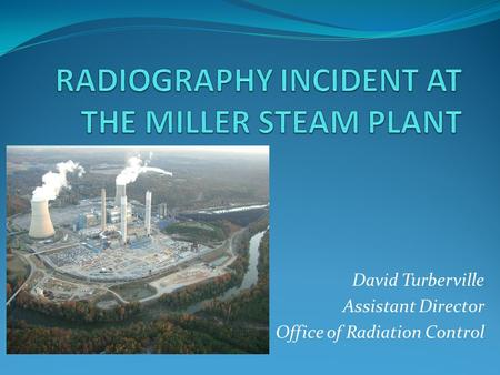 David Turberville Assistant Director Office of Radiation Control.