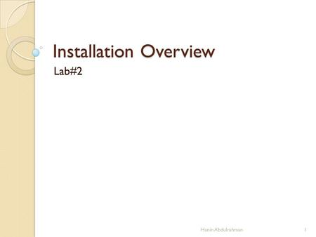 Installation Overview Lab#2 1Hanin Abdulrahman. Installing Ubuntu Linux is the process of copying operating system files from a CD, DVD, or USB flash.