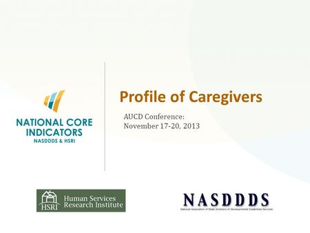 Profile of Caregivers AUCD Conference: November 17-20, 2013.