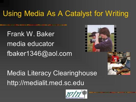 Using Media As A Catalyst for Writing Frank W. Baker media educator Media Literacy Clearinghouse