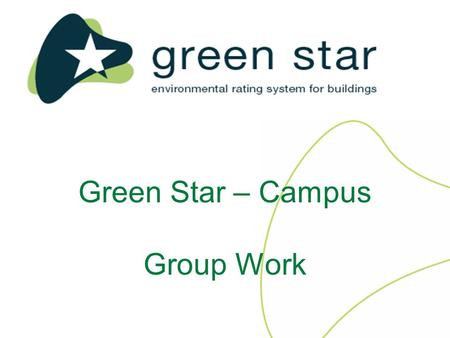 Green Star – Campus Group Work. Rating tool framework Management Indoor Environment Quality Energy Transport Water Materials Land Use and Ecology Emissions.