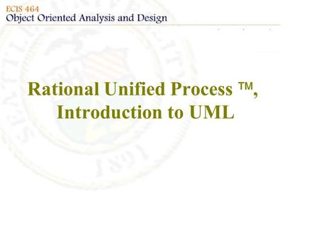Rational Unified Process , Introduction to UML. What is RUP? The Rational Unified Model is a software engineering process Both process and product Provides.