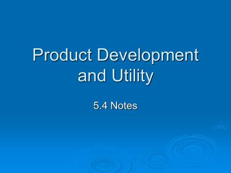 Product Development and Utility 5.4 Notes. Product Development & Utility  Product development adds value to the value equation of a product (benefits-costs)
