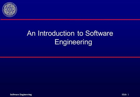 Software Engineering Slide 1 An Introduction to Software Engineering.