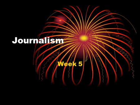 Journalism Week 5. Journalism Monday, 9/14— Homecoming Week OBJECTIVES: Performance Sheets New 4 week assignments Tour Article Revise/Publish 1 st Articles.