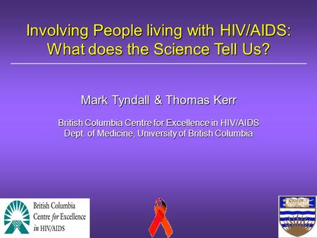 Involving People living with HIV/AIDS: What does the Science Tell Us? Mark Tyndall & Thomas Kerr British Columbia Centre for Excellence in HIV/AIDS Dept.