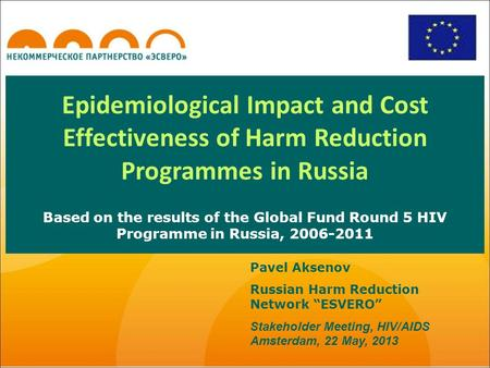 Epidemiological Impact and Cost Effectiveness of Harm Reduction Programmes in Russia Based on the results of the Global Fund Round 5 HIV Programme in Russia,