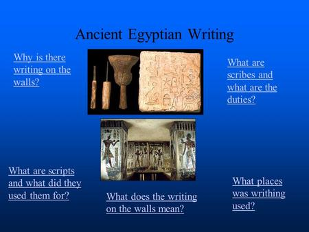 Ancient Egyptian Writing Why is there writing on the walls? What are scripts and what did they used them for? What are scribes and what are the duties?