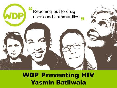 "Reaching out to drug users and communities "" "" WDP Preventing HIV Yasmin Batliwala."