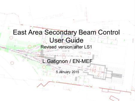 East Area Secondary Beam Control User Guide Revised version after LS1 L.Gatignon / EN-MEF 5 January 2015.