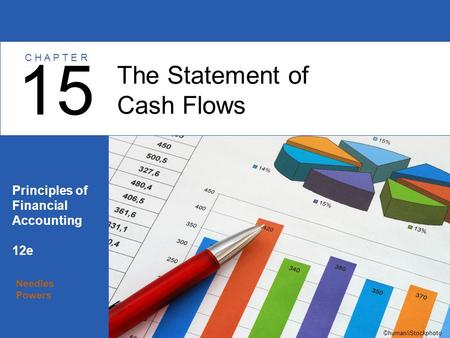 Needles Powers Principles of Financial Accounting 12e The Statement of Cash Flows 15 C H A P T E R ©human/iStockphoto.
