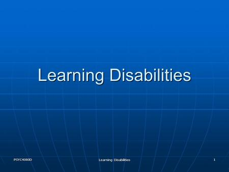 "PSYC4080D Learning Disabilities 1. PSYC4080D Learning Disabilities 2 A word on definitions… A ""learning disability"" (LD) is an administrative term Each."