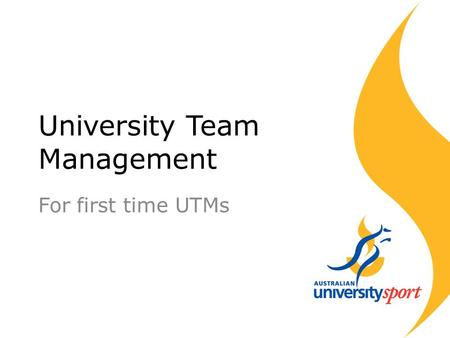 University Team Management For first time UTMs. What do I do as a UTM? UTM ManageLiaiseOrganiseLead.