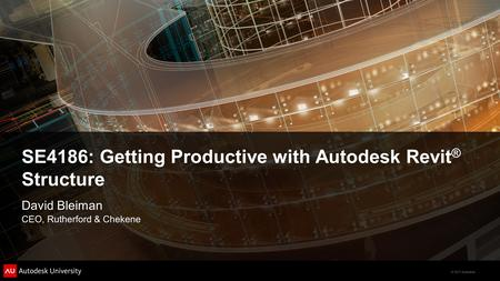 © 2011 Autodesk SE4186: Getting Productive with Autodesk Revit ® Structure David Bleiman CEO, Rutherford & Chekene.