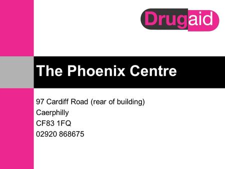 The Phoenix Centre 97 Cardiff Road (rear of building) Caerphilly CF83 1FQ 02920 868675.