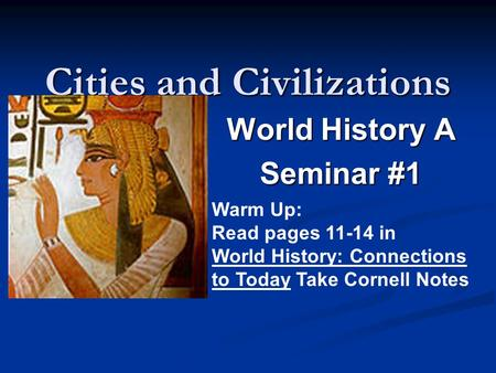Cities and Civilizations World History A Seminar #1 Warm Up: Read pages 11-14 in World History: Connections to Today Take Cornell Notes.