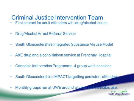 Criminal Justice Intervention Team First contact for adult offenders with drug/alcohol issues. Drug/Alcohol Arrest Referral Service South Gloucestershire.