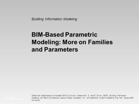 Image courtesy of: Ryder Architecture Limited Building Information Modeling BIM-Based Parametric Modeling: More on Families and Parameters Slides are made.